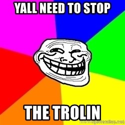 troll face1 - Yall need to stop the trolin