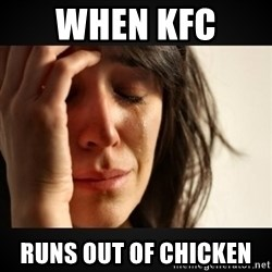 Girl crying girl - when kfc  runs out of chicken