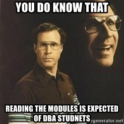 will ferrell - You Do Know That Reading the modules is expected of DBA Studnets