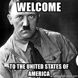 Hitler Advice - WELCOME  TO THE United States of America