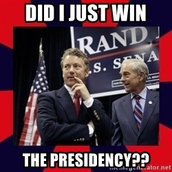 Rand Paul - Did I just win the Presidency??