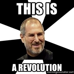 Steve Jobs Says - THIS IS  A REVOLUTION