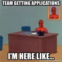 60s spiderman behind desk - Team getting applications i'm here like...
