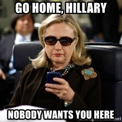 Hillary Text - go home, hillary nobody wants you here