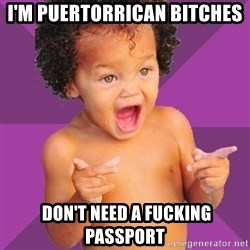 Baby $wag - I'm Puertorrican Bitches  don't need a fucking passport