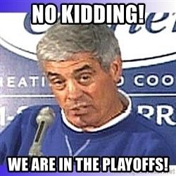 jim mora - No KIDDING! We are in the Playoffs!