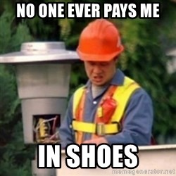 No One Ever Pays Me in Gum - No one ever pays me in shoes