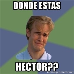 Sad Face Guy - Donde estas HECTOR??