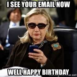 Hillary Text - i see your email now well happy birthday