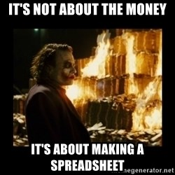 Not about the money joker - It's not about the money It's about making a spreadsheet