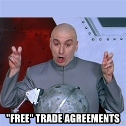 "Dr Evil meme -  ""Free"" Trade Agreements"