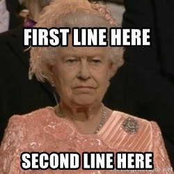 Queen Elizabeth Is Not Impressed  -                                                                     FIRST LINE HERE Second line here