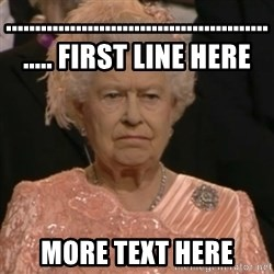Queen Elizabeth Is Not Impressed  - .................................................. first line here more text here