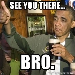 THUMBS UP OBAMA - See you there... Bro.