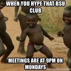 Black Kid - When you hype that BSU club  meetings are at 9pm on Mondays