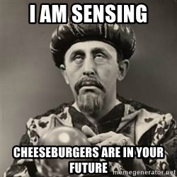 Dramatic Fortune Teller - i am sensing cheeseburgers are in your future