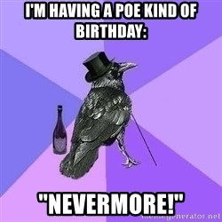 "Rich Raven - I'M HAVING A POE KIND OF BIRTHDAY: ""NEVERMORE!"""