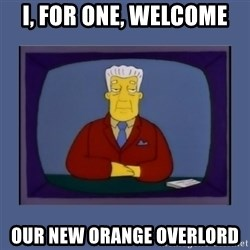 Kent_brockman - I, for one, welcome our new orange overlord