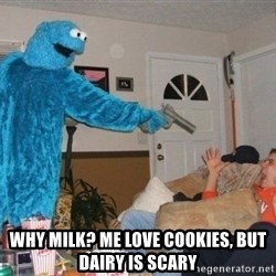 Bad Ass Cookie Monster -  why milk? me love cookies, but dairy is scary