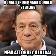 Donald Sterling - Donald trump name donald sterling  New Attorney General