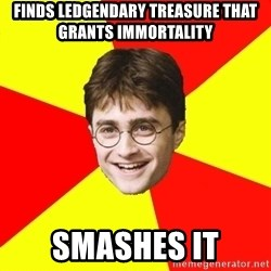 cheeky harry potter - Finds ledgendary treasure that grants immortality Smashes it