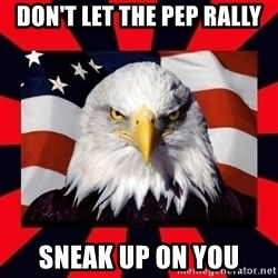 Bald Eagle - Don't let the pep rally Sneak up on you