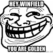 You Mad Bro - hey winfield you are golden