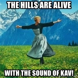 Julie Andrews looking for a fuck to give - the hills are alive with the sound of Kav!