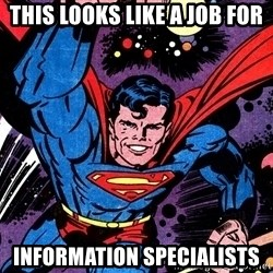 Badass Superman - This looks like a job for information specialists