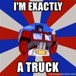 Optimus Prime - I'm exactly  a truck