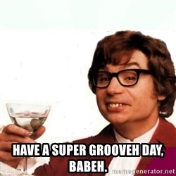 Austin Powers Drink -  Have a super grooveh day, babeh.