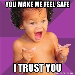 Baby $wag - you make me feel safe i trust you