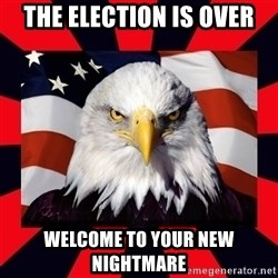 Bald Eagle - The Election is over Welcome to your new nightmare
