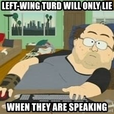 South Park Wow Guy - left-wing turd will only lie when they are speaking