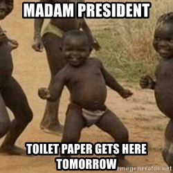 Success African Kid - Madam President Toilet Paper gets here tomorrow