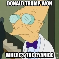 dr farnsworth - donald trump won where's the cyanide