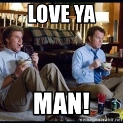step brothers - Love Ya  Man!