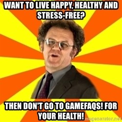 Dr. Steve Brule - Want to live happy, healthy and stress-free? Then DON't GO TO GAMEFAQS! For your health!