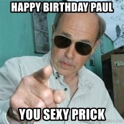 Jim Lahey - Happy Birthday Paul You sexy prick