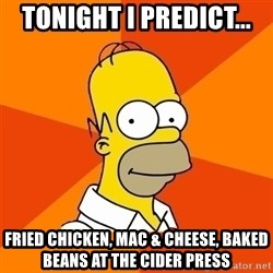 Homer Advice - Tonight i predict... Fried Chicken, Mac & Cheese, Baked Beans at the Cider Press