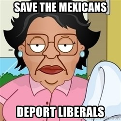Family Guy Mexican Maid - Save the mexicans Deport liberals