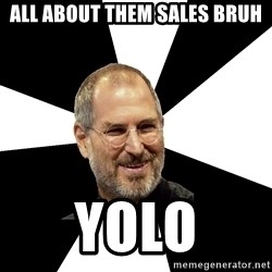Steve Jobs Says - All about them sales bruh Yolo