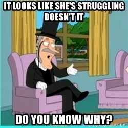 buzz killington - It looks like she's struggling doesn't it Do you know why?