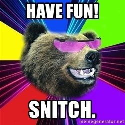 Party Bear - Have fun! SNITCH.