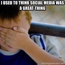 Confession Kid 1 - I used to think social media was a great thing