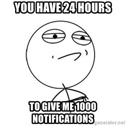 Challenge Accepted HD 1 - You have 24 hours To give me 1000 notifications