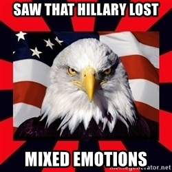 Bald Eagle - Saw that Hillary lost Mixed emotions