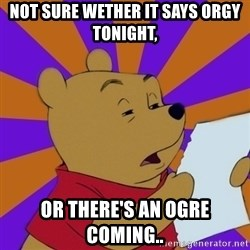 Skeptical Pooh - not sure wether it says orgy tonight, or there's an ogre coming..