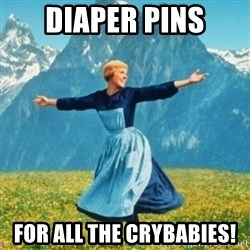 Sound Of Music Lady - Diaper pins For all the crybabies!