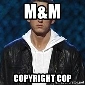 Eminem - m&m COPYRIGHT COP